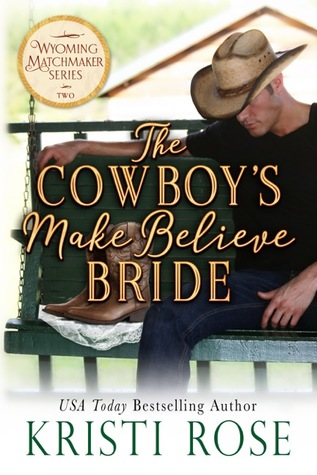 The Cowboy's Make Believe Bride (Wyoming Matchmaker, #2)
