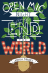 Open Mic Night at the End of the World by Jessica  Meyers