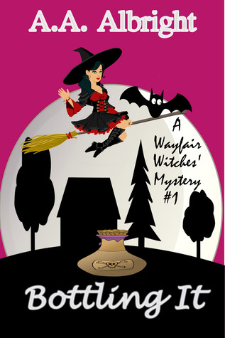 Bottling It (A Wayfair Witches Cozy Mystery, #1)