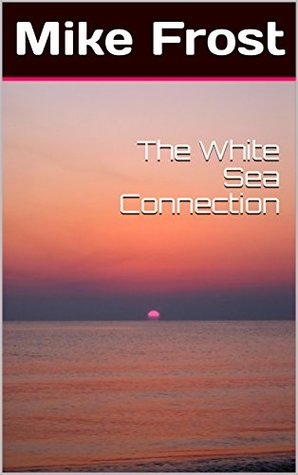 The White Sea Connection (Will Cowling series Book 3)