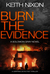 Burn The Evidence by Keith Nixon