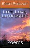 Lore, Love, Luminosities: Poems