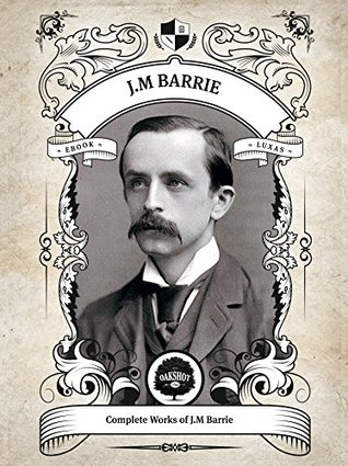 Oakshot Complete Works of J.M. Barrie (Illustrated/Inline Footnotes) (Classics Book 18)