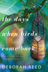 The Days When Birds Come Back by Deborah  Reed