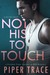 Not His to Touch by Piper Trace