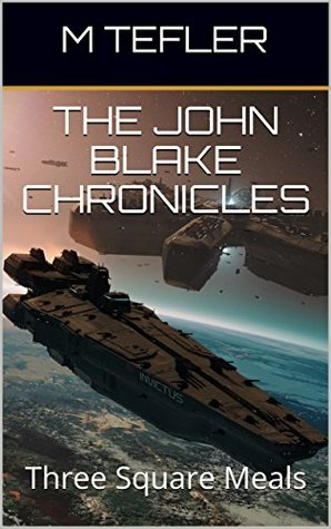 The John Blake Chronicles - Volume 1: Three Square Meals (The Unclaimed Legacy Series)