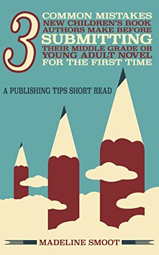 3 Common Mistakes New Children's Book Authors Make Before Submitting Their Middle Grade or Young Adult Novel for the First Time