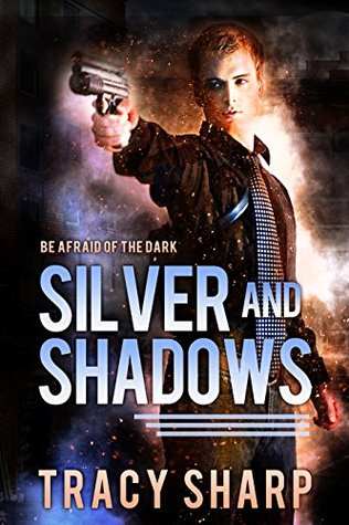 Silver and shadows a fast paced urban fantasy by tracy sharp 36363759 fandeluxe Gallery