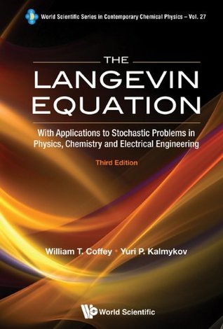 The Langevin Equation:With Applications to Stochastic Problems in Physics, Chemistry and Electrical Engineering: 27 (World Scientific Series in Contemporary Chemical Physics)