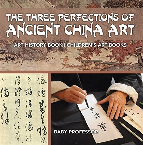 The Three Perfections of Ancient China Art - Art History Book | Children's Art Books