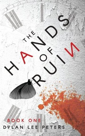 The Hands of Ruin Book One by Dylan Lee Peters