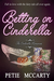 Betting on Cinderella by Petie McCarty