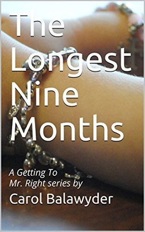 The Longest Nine Months: A Getting To Mr. Right series by (The Longest Nine Months is the last of the Getting To Mr. Right series.)