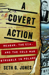 A Covert Action: Reagan, the CIA, and the Cold War Struggle in Poland