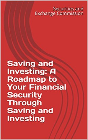 Saving and Investing: A Roadmap to Your Financial Security Through Saving and Investing