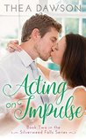 Acting on Impulse by Thea Dawson