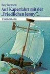 """Auf Kaperfahrt mit der """"Friedlichen Jenny"""" by Boy Lornsen"""