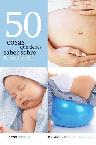 50 cosas que debes saber sobre tu embarazo por Maite Peña Fernández, Alma María Dono Pérez