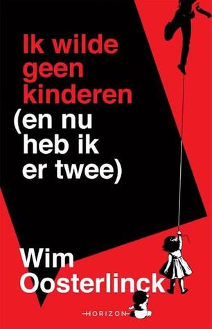 Ik wilde geen kinderen (en nu heb ik er twee) (Wim Oosterlinck)