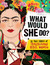What Would She Do?: 25 True Stories of Trailblazing Rebel Women: 25 True Stories of Trailblazing Rebel Women
