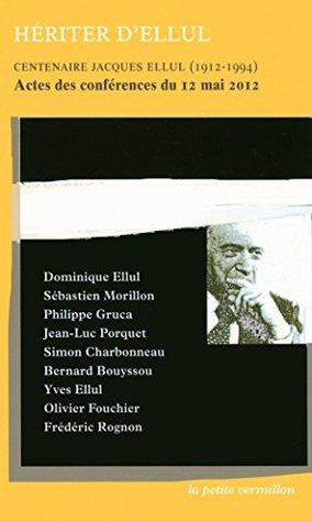 Hériter d'Ellul: Actes des conférences du 12 mai 2012