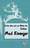 Ich bin dann mal was Blödes tun by Mad Köninger