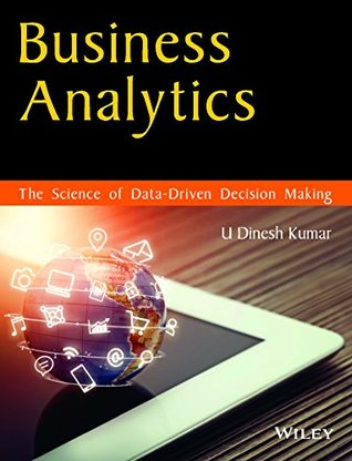 Business Analytics: The Science of Data-Driven Decision Making
