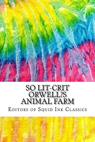 So Lit-Crit Orwell's Animal Farm: Includes Over 100 MLA 8 Style Citations for Scholarly Secondary Sources, Peer-Reviewed Journal Articles and Critical Essays