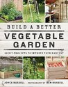 Build a Better Vegetable Garden by Joyce Russell