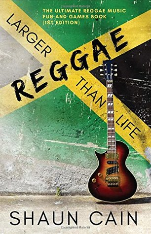 Reggae Larger Than Life: The Ultimate Reggae Music Fun and Games Book