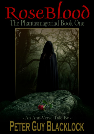 Rose Blood: The Phantasmagoriad Book One (Anti-Verse Tales, #1)