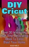 DIY Cricut: Over 30 Interesting Craft Vinyl Decorating Ideas To Color Blast Your Home