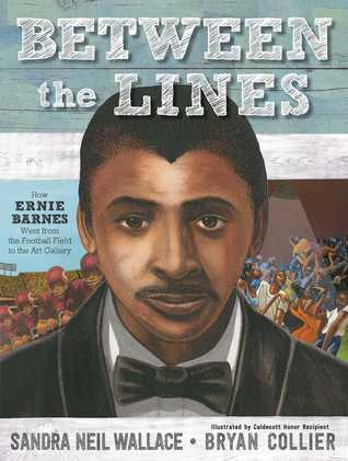 Between the Lines: How Ernie Barnes Went from the Football Field to the Art Gallery - Sandra Neil Wallace