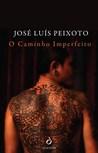 O Caminho Imperfeito by José Luís Peixoto