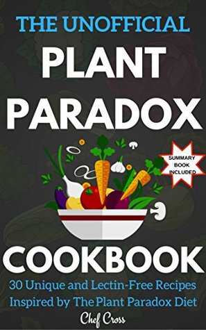 """The Unofficial Plant Paradox Cookbook: 30 Deliciously Simple Recipes Inspired by """"The Plant Paradox"""""""