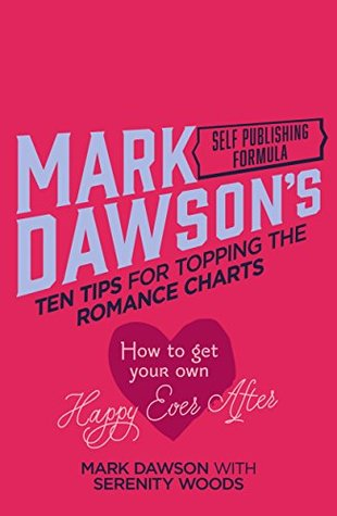 Ten Tips for Topping the Romance Charts: How To Get Your Own Happy Ever After
