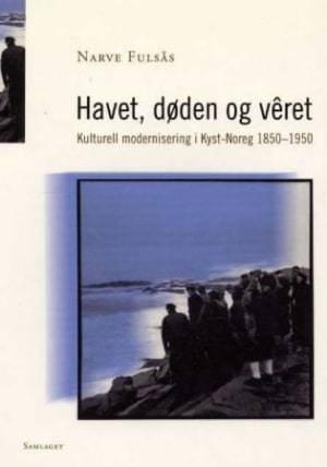 Havet, døden og vêret : kulturell modernisering i kyst-Noreg 1850-1950