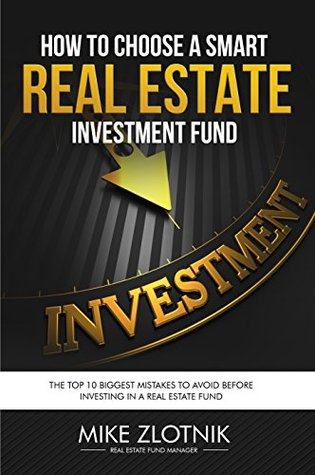 Real Estate Investment Fund: How to Chose a SMART Real Estate Investing Fund: Top 10 Biggest Mistakes To Avoid Before Investing Into a Real Estate Fund