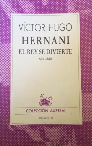 Hernani / El rey se divierte
