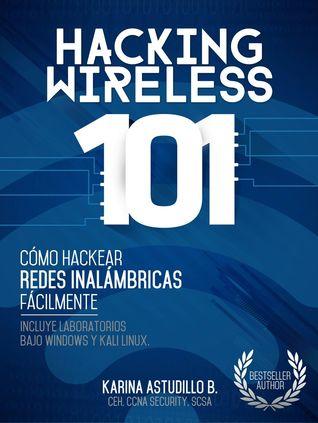 Hacking Wireless 101: Como Hackear Redes Inalambricas Facilmente! par Astudillo B. Karina