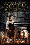 The Untold Tales of Dolly Williamson: An Occult Steampunk Thriller: Prequel to The Guild Chronicles (The Guild Chronicles: A Steampunk Fantasy Book Series 0)