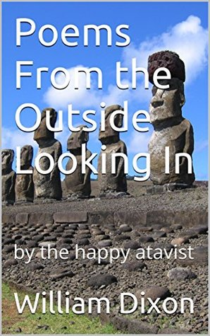 Poems From the Outside Looking In: by the happy atavist