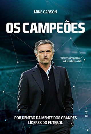 Os campeões: Por trás da mente dos grandes líderes do futebol