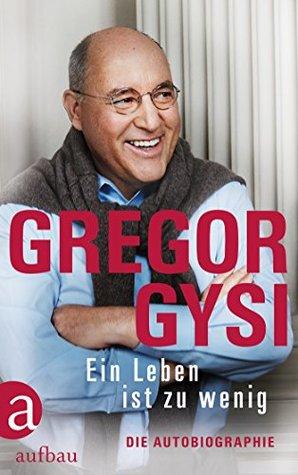 Ein Leben ist zu wenig by Gregor Gysi