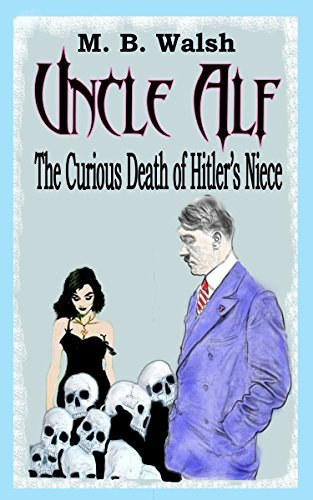 Uncle Alf: The Curious Death of Hitler's Niece