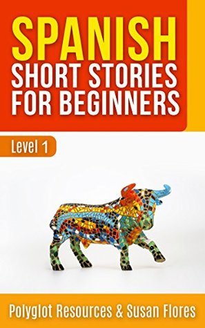 Spanish Short Stories for Beginners : Level 1 - FULL English Translation and Audio Download Available (Spanish Language Learning Book 2)
