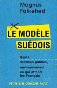 Le Modèle Suédois: Santé, Services Publics, Environnement:  Ce Qui Attend Les Français