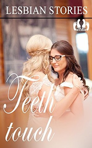 Lesbian stories: Teeth touch