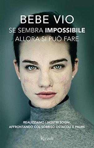 Se sembra impossibile allora si può fare: Realizziamo i nostri sogni, affrontando col sorriso ostacoli e paure