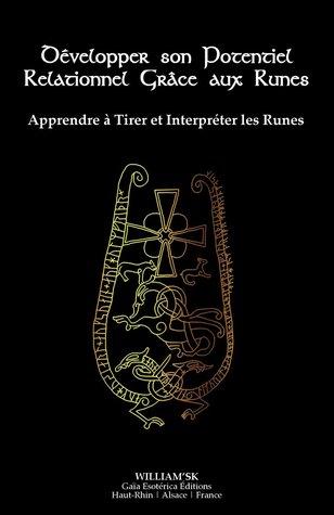 Développer son Potentiel Relationnel Grâce aux Runes: Apprendre à Tirer et Interpréter les Runes